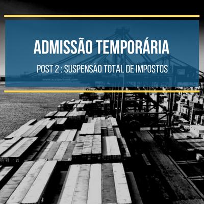 ADMISSÃO TEMPORÁRIA MODALIDADE SUSPENSÃO TOTAL KOTAH BR