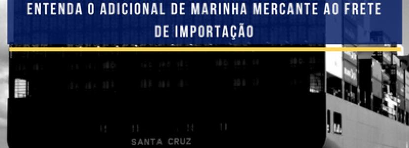 AFRMM ADICIONAL AO FUNDO DE RENOVAÇÃO DE MARINHA MERCANTE FRETE IMPORTAÇÃO DESPACHANTE ADUANEIRO RJ KOTAH BR