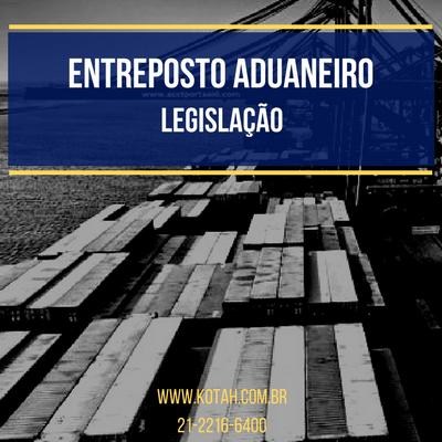 ENTREPOSTO ADUANEIRO LEGISLAÇÃO KOTAH BR
