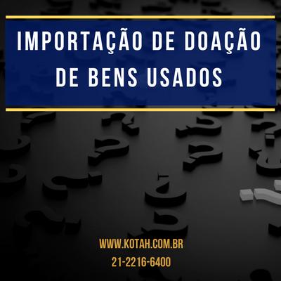 IMPORTAÇÃO DE DOAÇÃO DE BENS USADOS DESPACHANTE ADUANEIRO RJ KOTAH BR