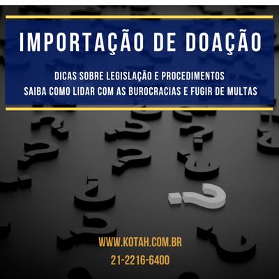IMPORTAÇÃO DE DOAÇÃO DESPACHANTE ADUANEIRO RJ KOTAH BR
