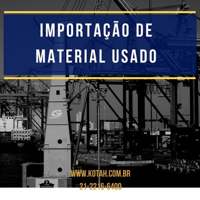 IMPORTAÇÃO DE MATERIAL USADO PORTARIA SECEX 23 DESPACHANTE ADUANEIRO RJ KOTAH BR