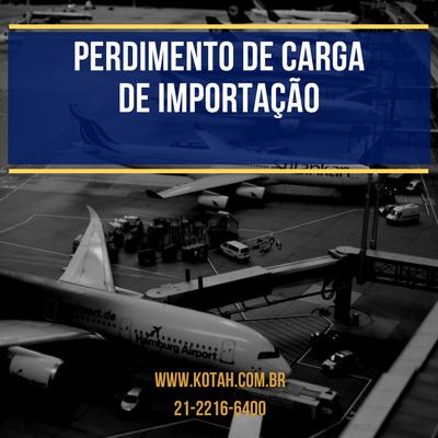 PERDIMENTO DE CARGA DE IMPORTAÇÃO CARGA ABANDONADA DESPACHANTE ADUANEIRO RJ KOTAH BR