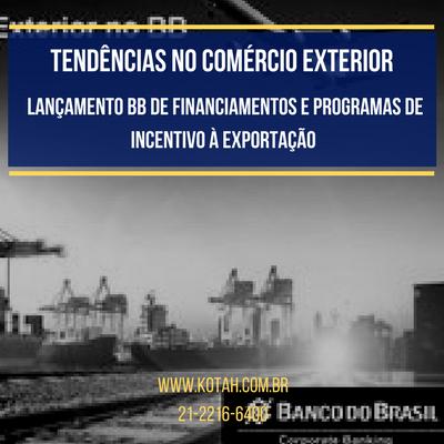 TENDÊNCIAS NO COMÉRCIO EXTERIOR IMPORTAÇÃO EXPORTAÇÃO FINANCIAMENTOS DESPACHANTE ADUANEIRO RJ KOTAH BR